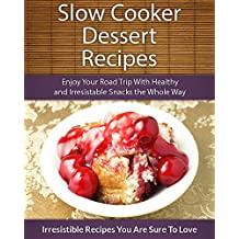 Slow Cooker Dessert Recipes: Delicious, Easy and Worry Free Slow Cooker Dessert Recipes That Everyone Can Enjoy (The Easy Recipes Series)