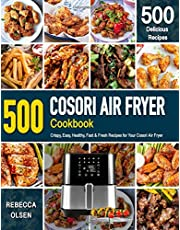 COSORI AIR FRYER Cookbook: 500 Crispy, Easy, Healthy, Fast & Fresh Recipes For Your Cosori Air Fryer (Recipe Book)