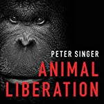 Animal Liberation: The Definitive Classic of the Animal Movement | Peter Singer