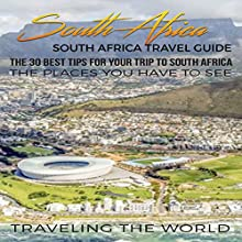 South Africa: South Africa Travel Guide: The 30 Best Tips for Your Trip to South Africa - The Places You Have to See: South Africa Travel Guide, Johannesburg, Pretoria, Cape Town, Book 1 Audiobook by Traveling the World Narrated by Ronald Fox