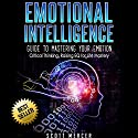 Emotional Intelligence: Guide to Mastering Your Emotion: Critical Thinking, Raising EQ for Life Mastery Audiobook by Scott Mercer Narrated by Martin James