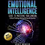 Emotional Intelligence: Guide to Mastering Your Emotion: Critical Thinking, Raising EQ for Life Mastery | Scott Mercer