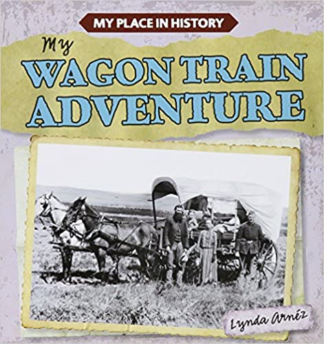 My Wagon Train Adventure (My Place in History)