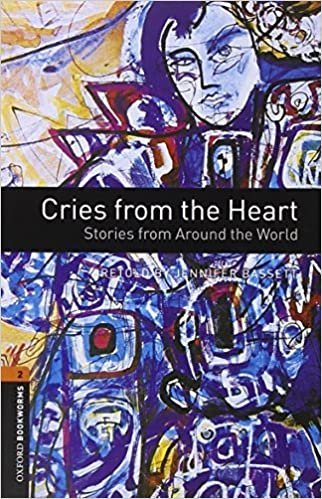 Oxford Bookworms Library: Stage 2: Cries from the Heart: Stories from Around the World: 700 Headwords (Oxford Bookworms ELT) by Jennifer Bassett (2007-12-06)