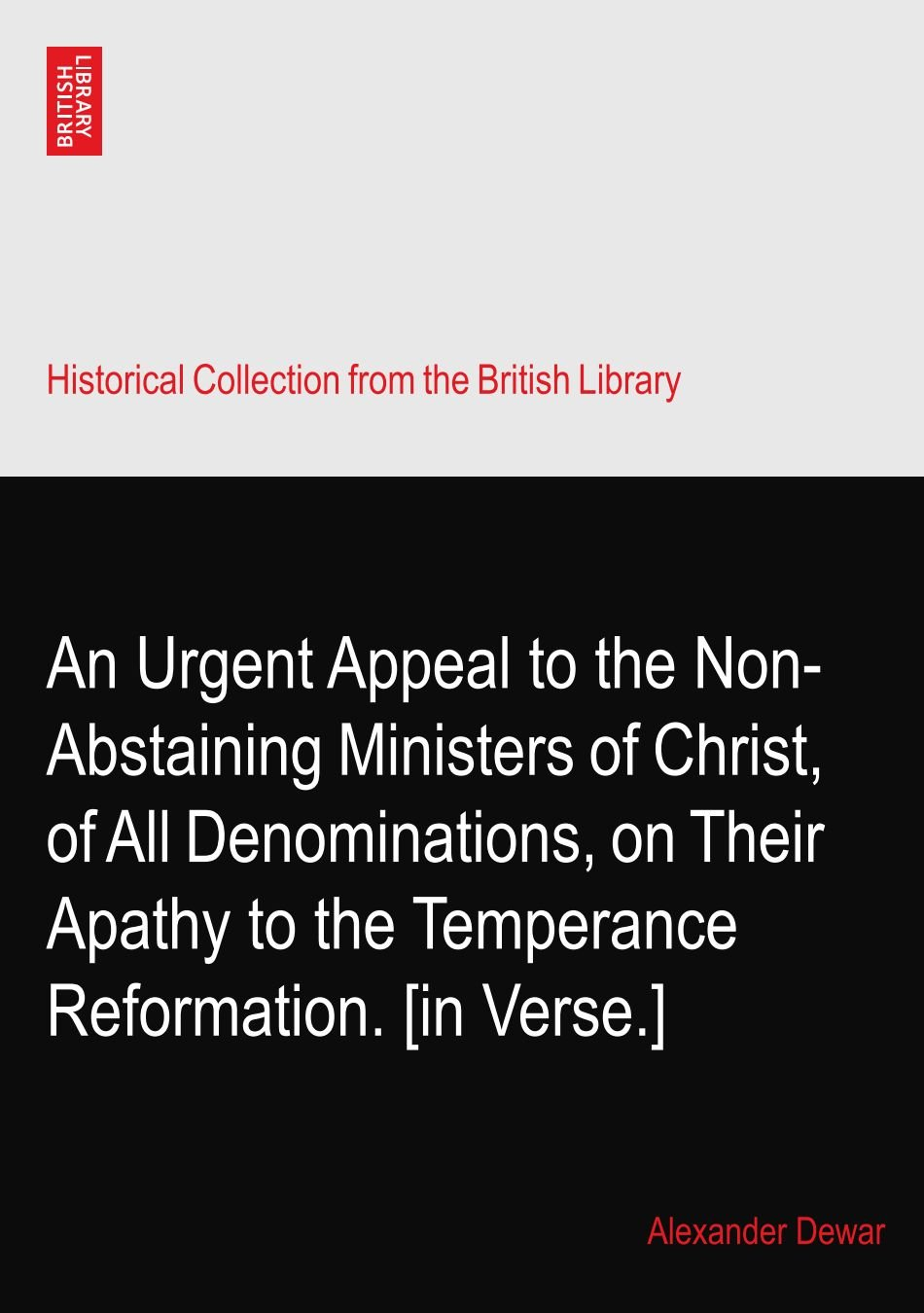Download An Urgent Appeal to the Non-Abstaining Ministers of Christ, of All Denominations, on Their Apathy to the Temperance Reformation. [in Verse.] ebook
