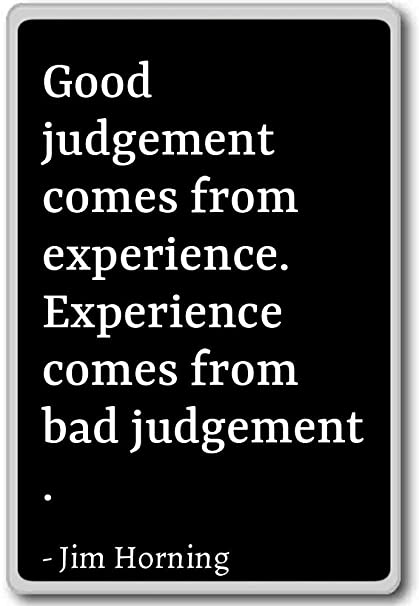 Amazoncom Good Judgement Comes From Experience Experienc Jim