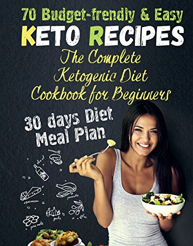 The Complete Ketogenic Diet Cookbook for Beginners  :  70 Budget-Friendly Keto Recipes. 30-days Diet Meal Plan by Nigel Methews