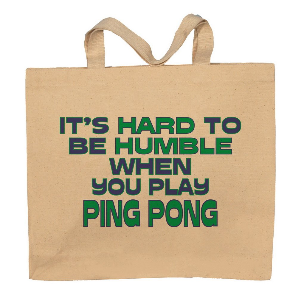 It's Hard To Be Humble When You Play Ping Pong Totebag Bag