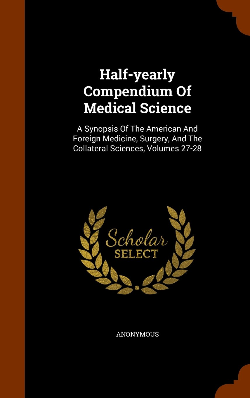 Download Half-yearly Compendium Of Medical Science: A Synopsis Of The American And Foreign Medicine, Surgery, And The Collateral Sciences, Volumes 27-28 pdf