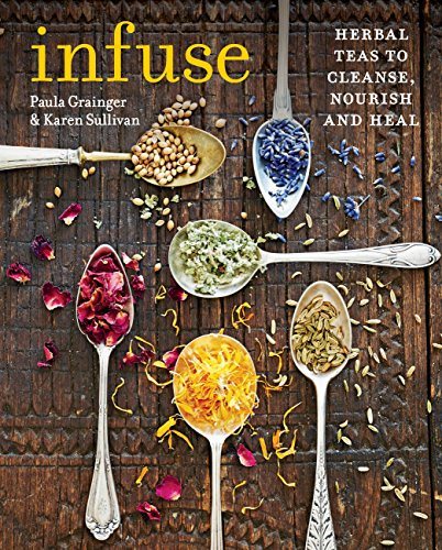 Infuse: Herbal teas to cleanse, nourish and heal by [Grainger, Paula, Sullivan, Karen]