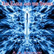 The Eagle and the Sword: An Arthurian Epic | A. A. Attanasio