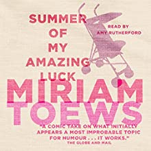 Summer of My Amazing Luck Audiobook by Miriam Toews Narrated by Amy Rutherford