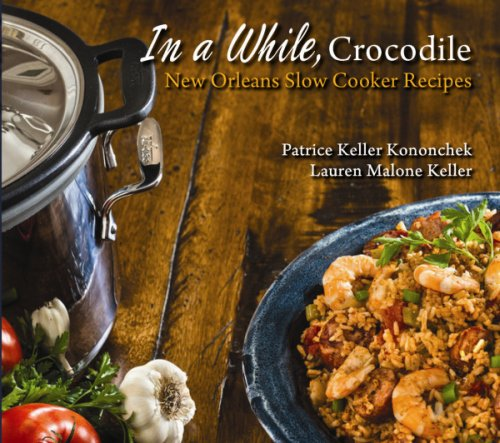 In a While, Crocodile: New Orleans Slow Cooker Recipes by Patrice Kononchek, Lauren Keller