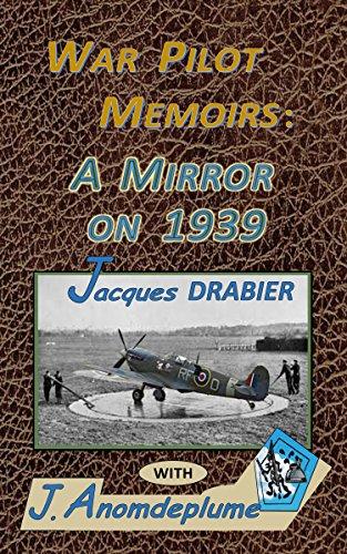 War Pilot Memoirs: A Mirror on 1939 (War Pilots Book 1) by [Anomdeplume, J., Drabier, Jacques, Jacques, J.P., Hodges, John D.]