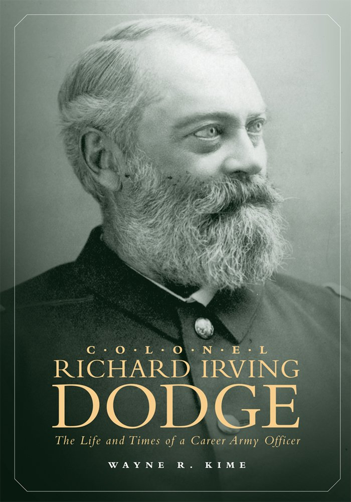 Colonel Richard Irving Dodge: The Life and Times of a Career Army Officer pdf epub