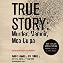 True Story: Murder, Memoir, Mea Culpa Audiobook by Michael Finkel Narrated by Rich Orlow