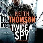 Twice a Spy: A Novel | Keith Thomson