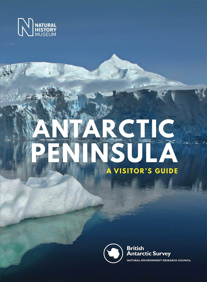 Antarctic Peninsula: A Visitor's Guide by Natural History Museum, London