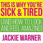 This Is Why You're Sick and Tired: And How to Look and Feel Amazing | Jackie Warner