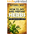 Herbs:How To Dry And Prepare Your Herbs - A Herbal Beginners Guide: :: Easy To Follow And Learn How To Dry And Store Your Herbs ONLY!