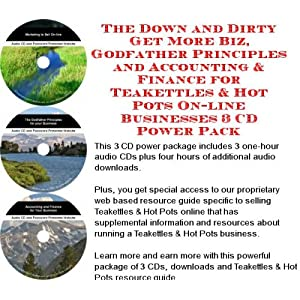 The Down and Dirty Get More Biz, Godfather Principles and Accounting & Finance for Teakettles & Hot Pots On-line Businesses 3 CD Power Pack