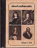 About Mathematics, Richard S. Hall, 0130007528