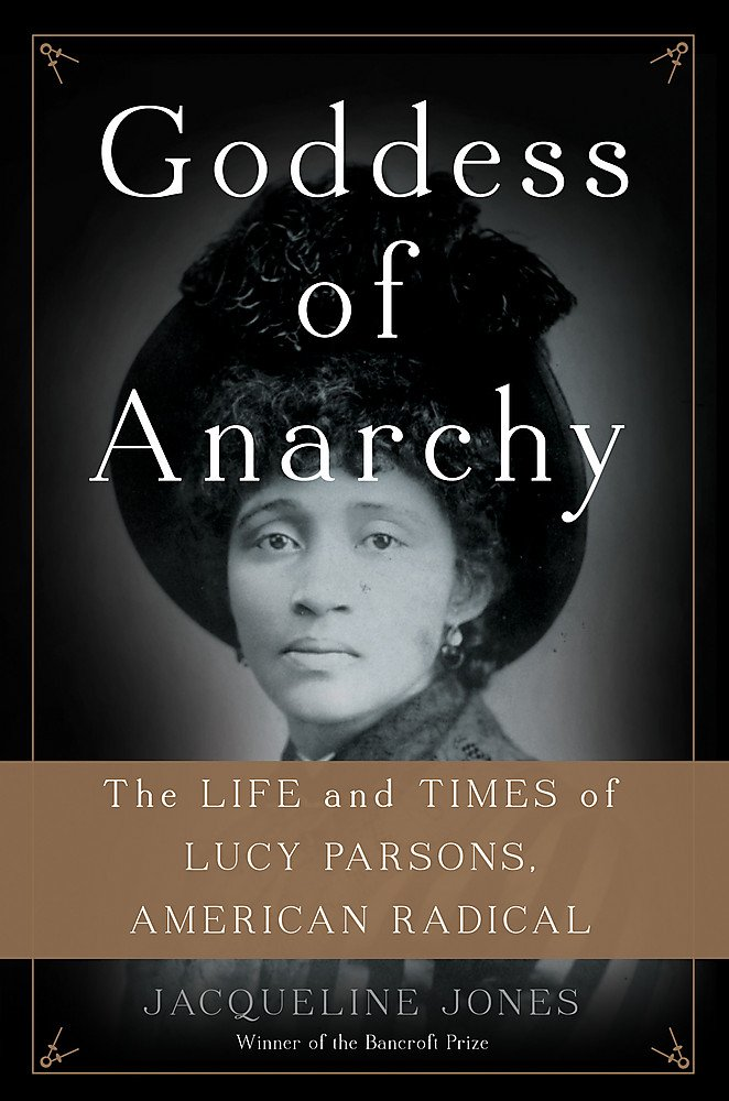 Goddess of Anarchy: The Life and Times of Lucy Parsons