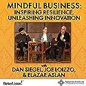 Mindful Business: Inspiring Resilience, Unleashing Innovation Speech by Daniel J. Siegel, Joseph Loizzo, Elazar Aslan Narrated by Daniel J. Siegel