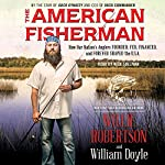 The American Fisherman: How Our Nation's Anglers Founded, Fed, Financed, and Forever Shaped the U.S.A. | Willie Robertson,William Doyle