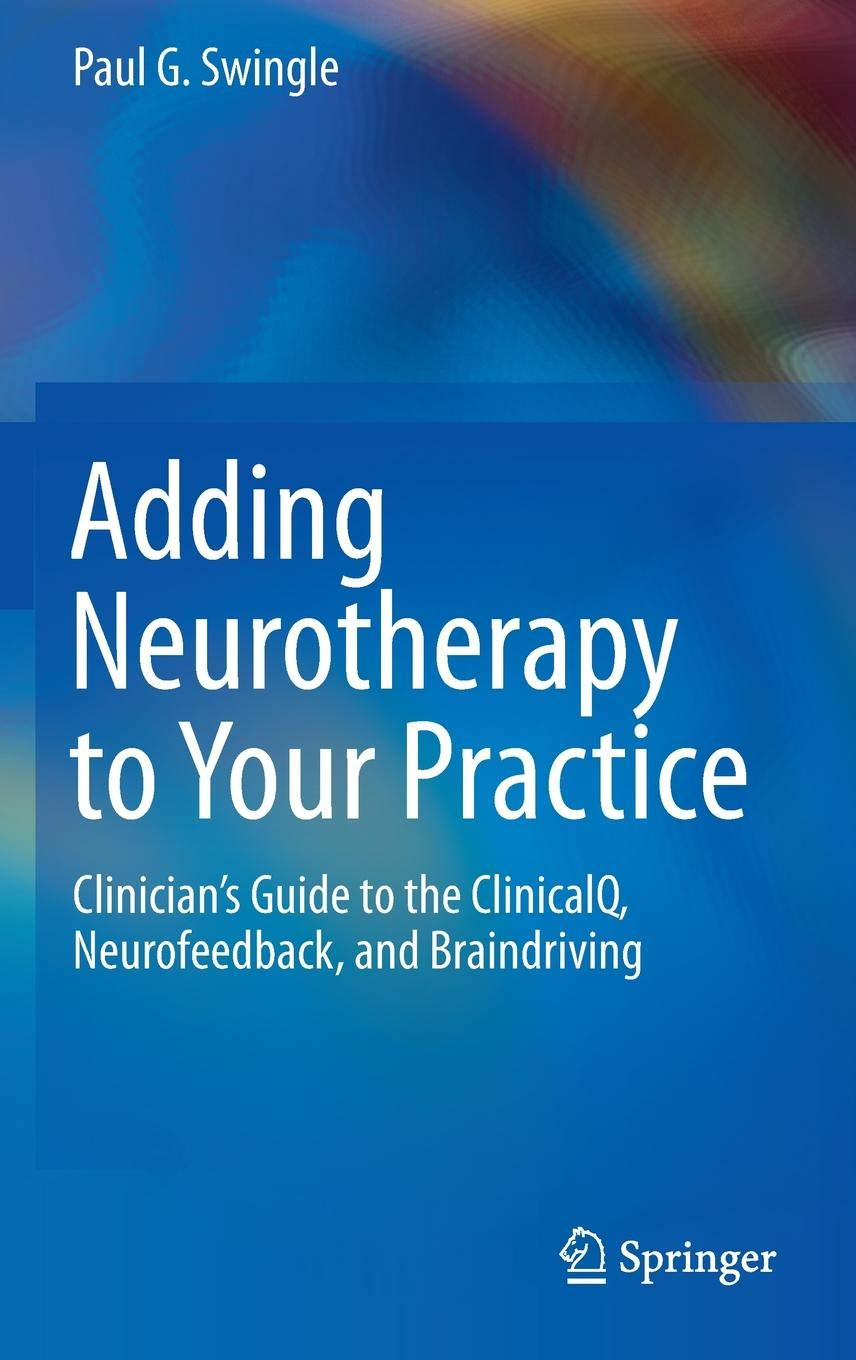 Adding Neurotherapy To Your Practice  Clinician's Guide To The ClinicalQ Neurofeedback And Braindriving