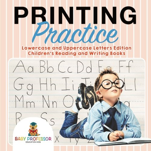 Printing Practice : Lowercase and Uppercase Letters Edition | Children's Reading and Writing Books (Tracing Lowercase Letters)