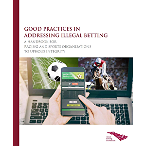 Good Practices in Addressing Illegal Betting: A Handbook for Horse Racing and Other Sports to Uphold Integrity