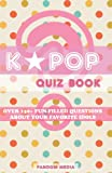 KPOP Quiz Book: Over 150+ Fun-Filled Questions About Your Favorite Idols