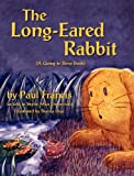 The Long Eared Rabbit, a Going to Sleep Book -As Told to Skyler Muir Drossman, Paul Francis, 1614930651