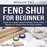 Feng Shui for Beginner: How to Create Good Energy Flow with Basics of Feng Shui in Your Home | Wendy Oo