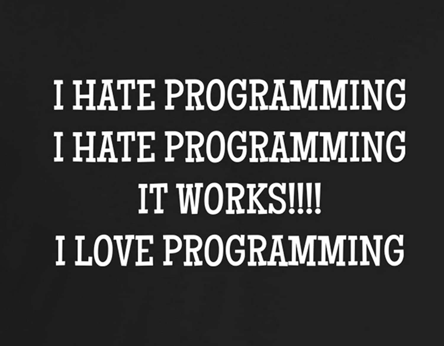 I hate programming, I hate programming, it works!!! I love programming