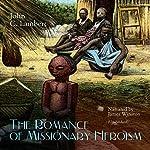 The Romance of Missionary Heroism | John C. Lambert