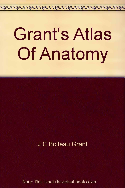 Grant\'s Atlas of Anatomy: J.C. Boileau GRANT: Amazon.com: Books