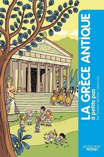 La Grèce antique à petits pas Broché – 16 avril 2011 Eric Dars Eric Teyssier Vincent Caut Actes Sud Junior