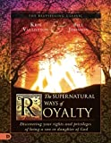 img - for The Supernatural Ways of Royalty: Discovering Your Rights and Privileges of Being a Son or Daughter of God book / textbook / text book
