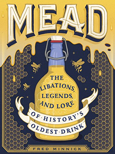 (Mead: The Libations, Legends, and Lore of History's Oldest Drink)