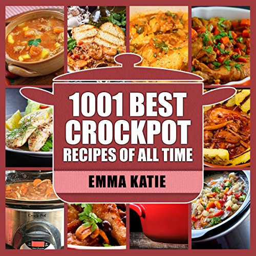1001 Best Crock Pot Recipes of All Time: Crockpot, Fast and Slow, Slow Cooking, Meal, Chicken, Crock Pot, Instant Pot, Electric Pressure Cooker, Vegan, ... Breakfast, Lunch, Dinner, Healthy Recipes by Emma Katie