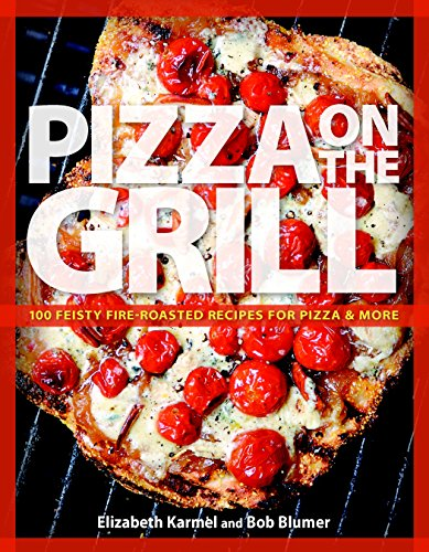 Pizza on the Grill: 100+ Feisty Fire-Roasted Recipes for Pizza & More (Umbrella Bbq Grill)