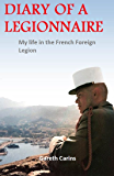 Diary of a Legionnaire. My Life in the French Foreign Legion