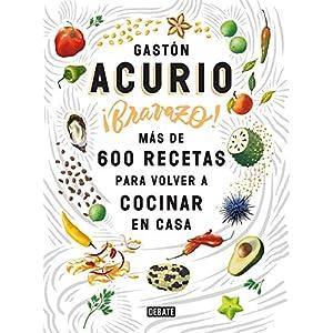 Bravazo: Más de 600 recetas para cocinar en casa del chef peruano Gastón Acurio | Letras y Latte - Libros en español
