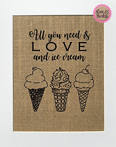 8x10 UNFRAMED All You Need Is Love And Ice Cream / Burlap Print Sign / Rustic Country Shabby Chic Vintage Wedding & Party Decor Sign Love House Sign Wedding Gift Home Decor Ice Cream Lover
