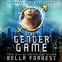 The Gender Game Hörbuch von Bella Forrest Gesprochen von: Rebecca Soler, Zachary Webber