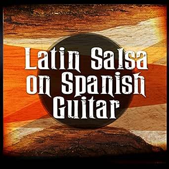Latin Salsa on Spanish Guitar de Salsa All Stars, Guitarra & Latin ...