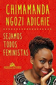 Sejamos todos feministas por [Adichie, Chimamanda Ngozi]