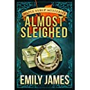 Almost Sleighed (Maple Syrup Mysteries Book 3)